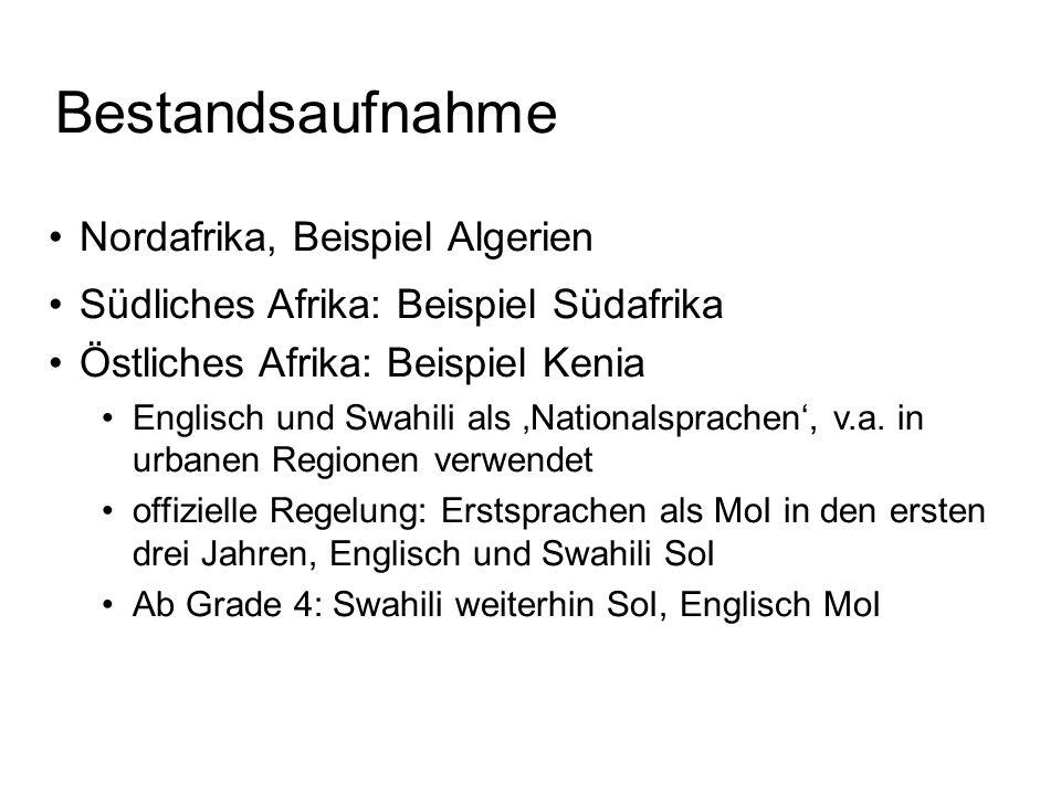 Bestandsaufnahme Nordafrika, Beispiel Algerien Südliches Afrika: Beispiel Südafrika Östliches Afrika: Beispiel Kenia Englisch und Swahili als 'Nationalsprachen', v.a.