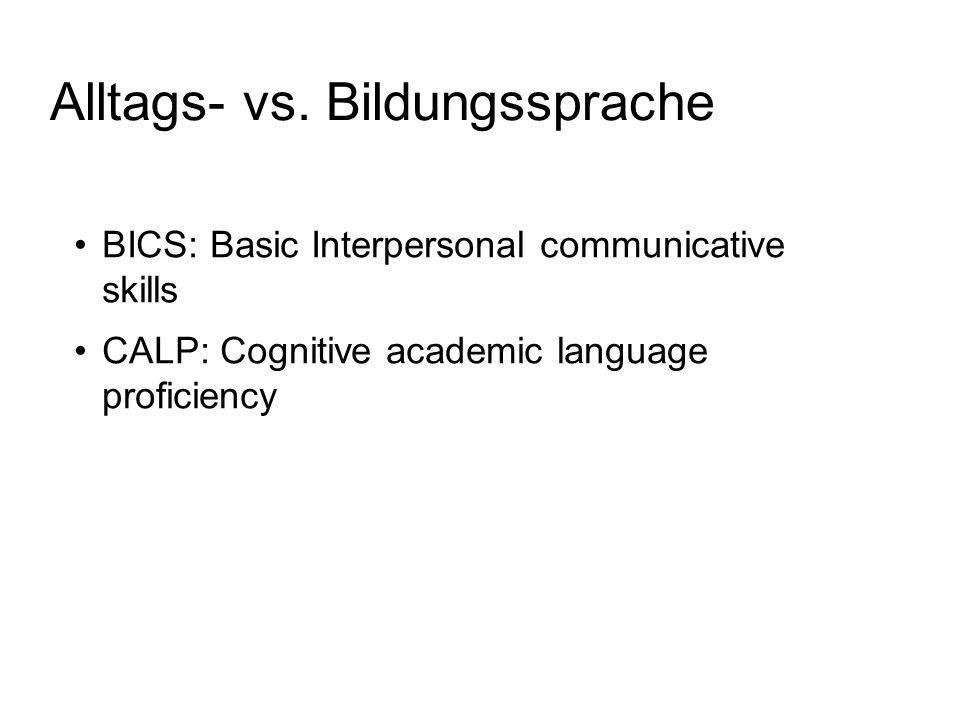 Alltags- vs. Bildungssprache BICS: Basic Interpersonal communicative skills CALP: Cognitive academic language proficiency