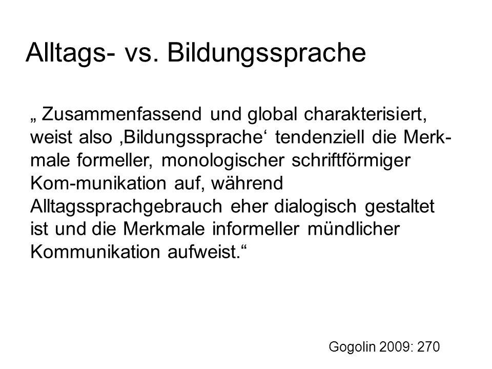 """Alltags- vs. Bildungssprache """" Zusammenfassend und global charakterisiert, weist also 'Bildungssprache' tendenziell die Merk- male formeller, monologi"""