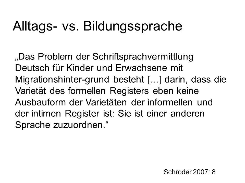 """Alltags- vs. Bildungssprache """"Das Problem der Schriftsprachvermittlung Deutsch für Kinder und Erwachsene mit Migrationshinter-grund besteht […] darin,"""