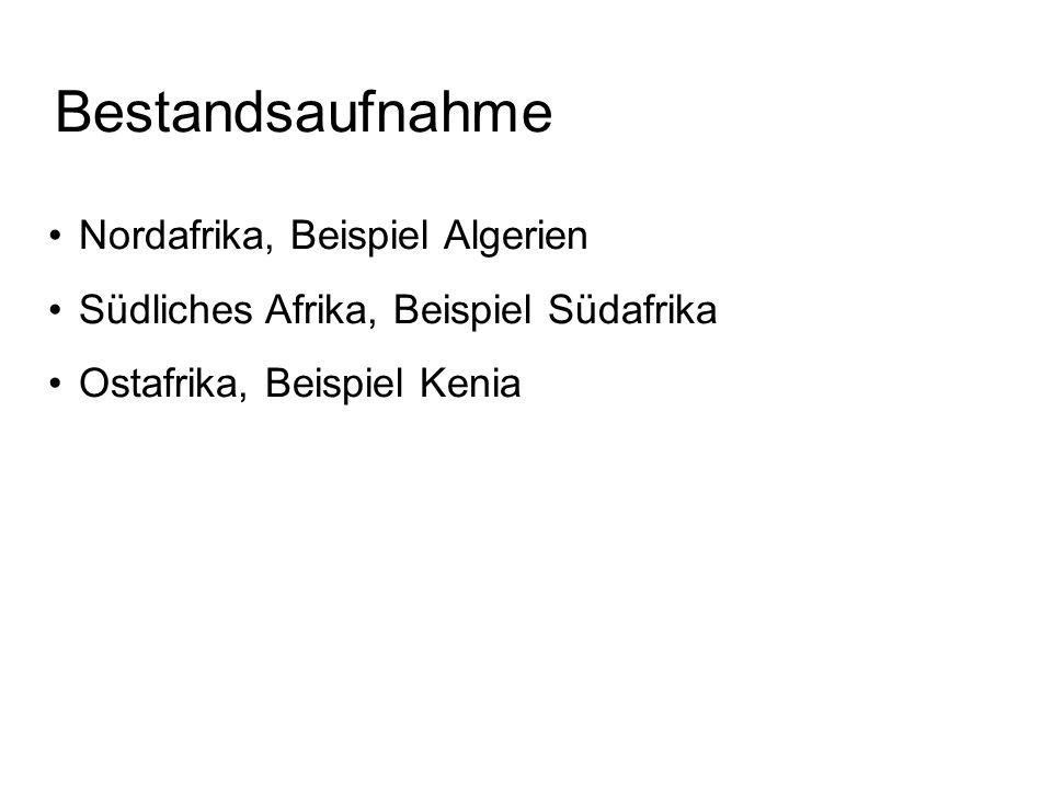 Bestandsaufnahme Nordafrika, Beispiel Algerien Südliches Afrika, Beispiel Südafrika Ostafrika, Beispiel Kenia
