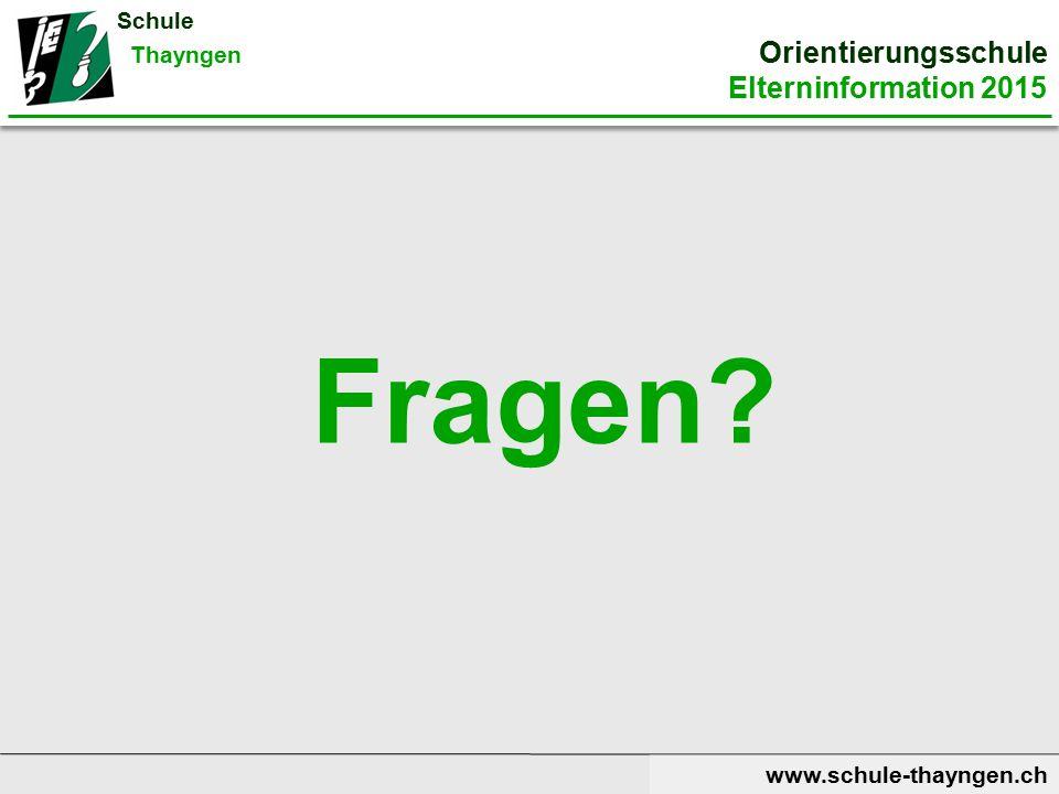 Fragen www.schule-thayngen.ch Schule Thayngen Orientierungsschule Elterninformation 2015