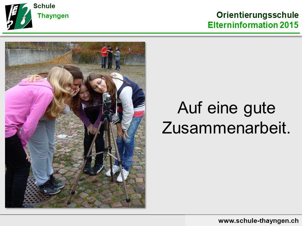 Fragen? www.schule-thayngen.ch Schule Thayngen Orientierungsschule Elterninformation 2015