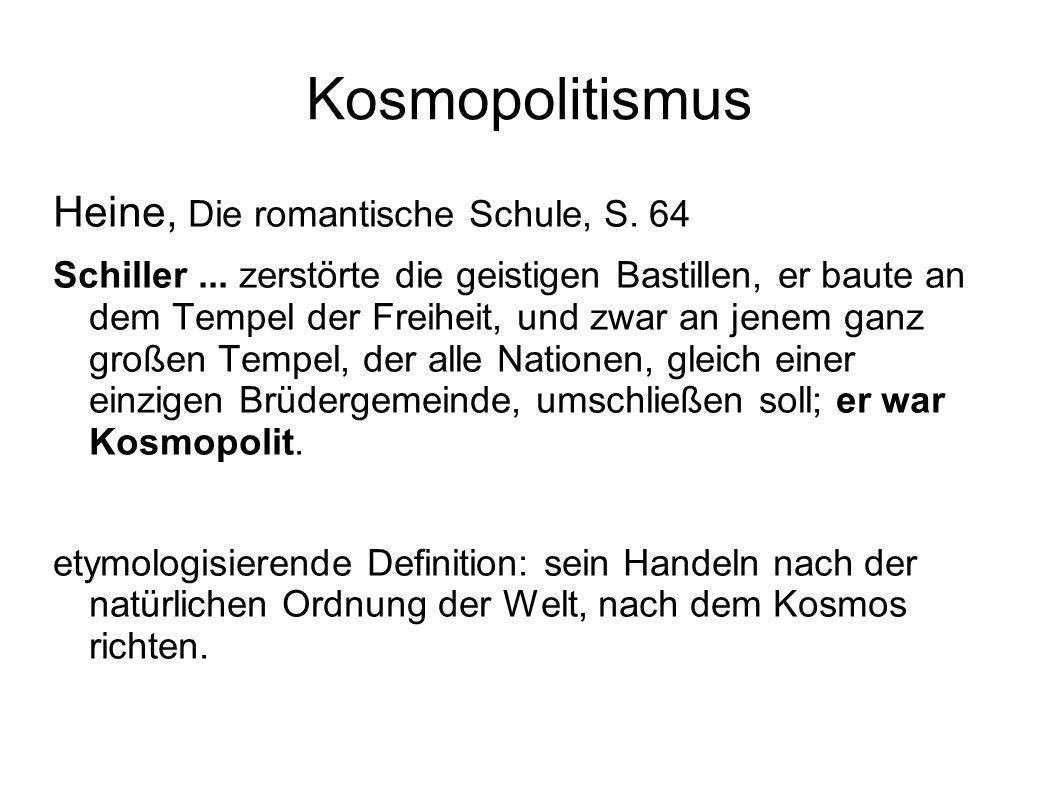 Kosmopolitismus Heine, Die romantische Schule, S. 64 Schiller... zerstörte die geistigen Bastillen, er baute an dem Tempel der Freiheit, und zwar an j