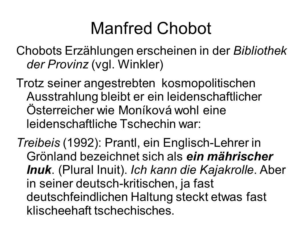 Manfred Chobot Chobots Erzählungen erscheinen in der Bibliothek der Provinz (vgl. Winkler) Trotz seiner angestrebten kosmopolitischen Ausstrahlung ble