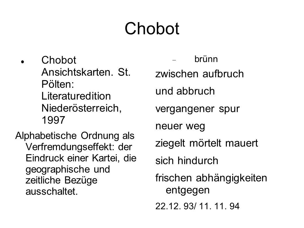 Chobot Chobot Ansichtskarten. St. Pölten: Literaturedition Niederösterreich, 1997 Alphabetische Ordnung als Verfremdungseffekt: der Eindruck einer Kar