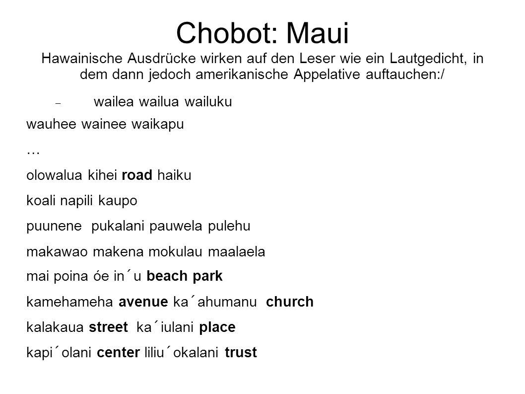 Chobot: Maui Hawainische Ausdrücke wirken auf den Leser wie ein Lautgedicht, in dem dann jedoch amerikanische Appelative auftauchen:/  wailea wailua