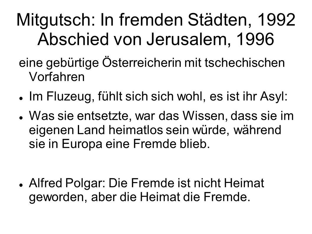 Mitgutsch: In fremden Städten, 1992 Abschied von Jerusalem, 1996 eine gebürtige Österreicherin mit tschechischen Vorfahren Im Fluzeug, fühlt sich sich