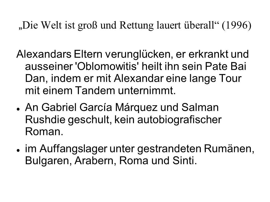 """"""" Die Welt ist groß und Rettung lauert überall"""" (1996) Alexandars Eltern verunglücken, er erkrankt und ausseiner 'Oblomowitis' heilt ihn sein Pate Bai"""