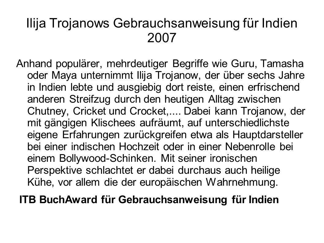 Ilija Trojanows Gebrauchsanweisung für Indien 2007 Anhand populärer, mehrdeutiger Begriffe wie Guru, Tamasha oder Maya unternimmt Ilija Trojanow, der