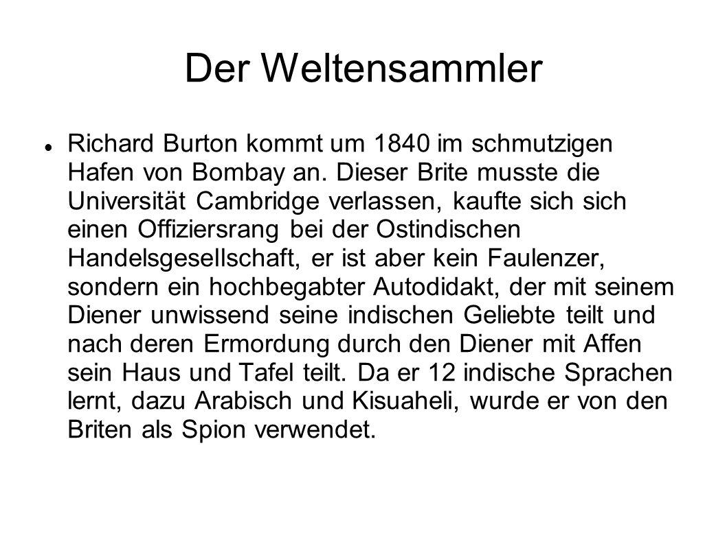 Der Weltensammler Richard Burton kommt um 1840 im schmutzigen Hafen von Bombay an. Dieser Brite musste die Universität Cambridge verlassen, kaufte sic
