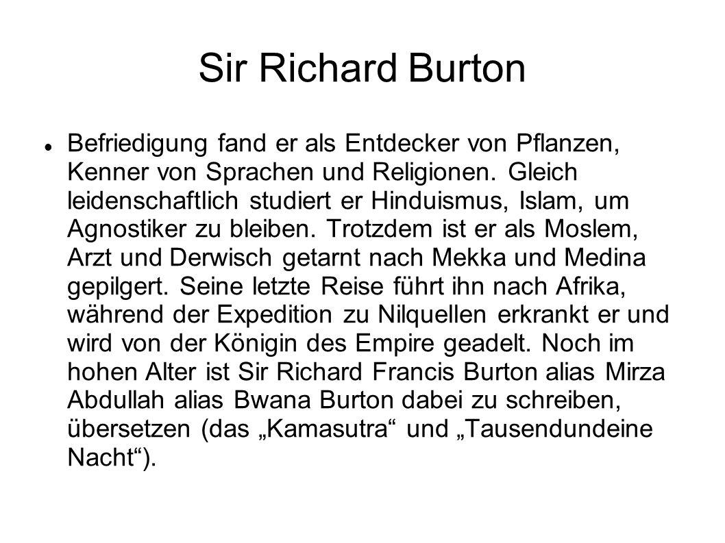 Sir Richard Burton Befriedigung fand er als Entdecker von Pflanzen, Kenner von Sprachen und Religionen. Gleich leidenschaftlich studiert er Hinduismus