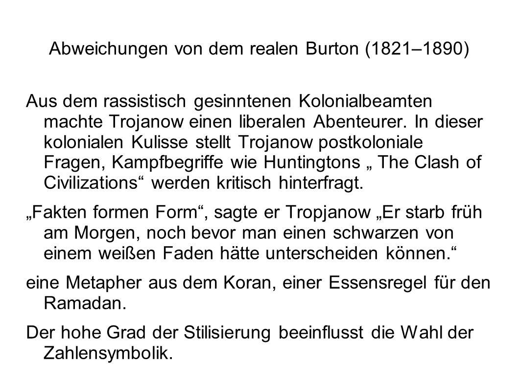 Abweichungen von dem realen Burton (1821–1890) Aus dem rassistisch gesinntenen Kolonialbeamten machte Trojanow einen liberalen Abenteurer. In dieser k
