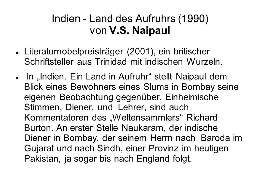 Indien - Land des Aufruhrs (1990) von V.S. Naipaul Literaturnobelpreisträger (2001), ein britischer Schriftsteller aus Trinidad mit indischen Wurzeln.