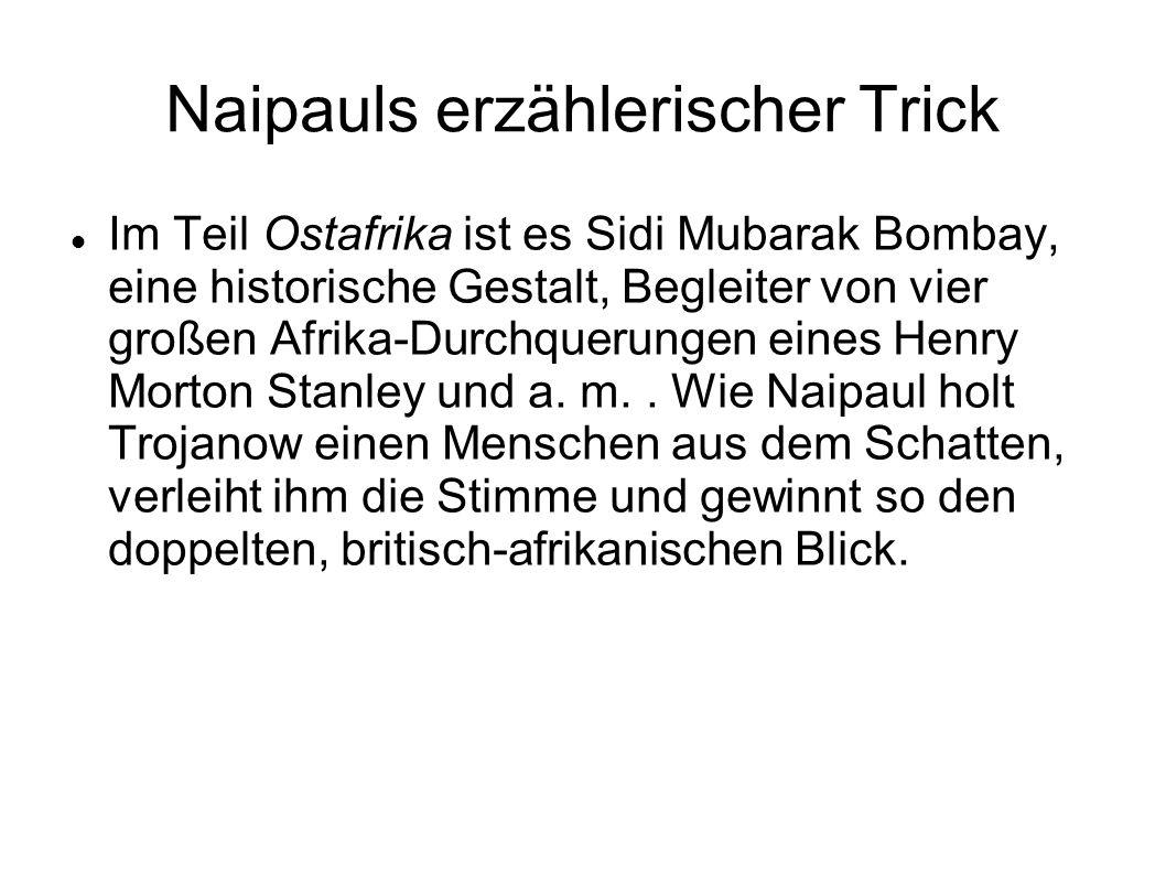 Naipauls erzählerischer Trick Im Teil Ostafrika ist es Sidi Mubarak Bombay, eine historische Gestalt, Begleiter von vier großen Afrika-Durchquerungen