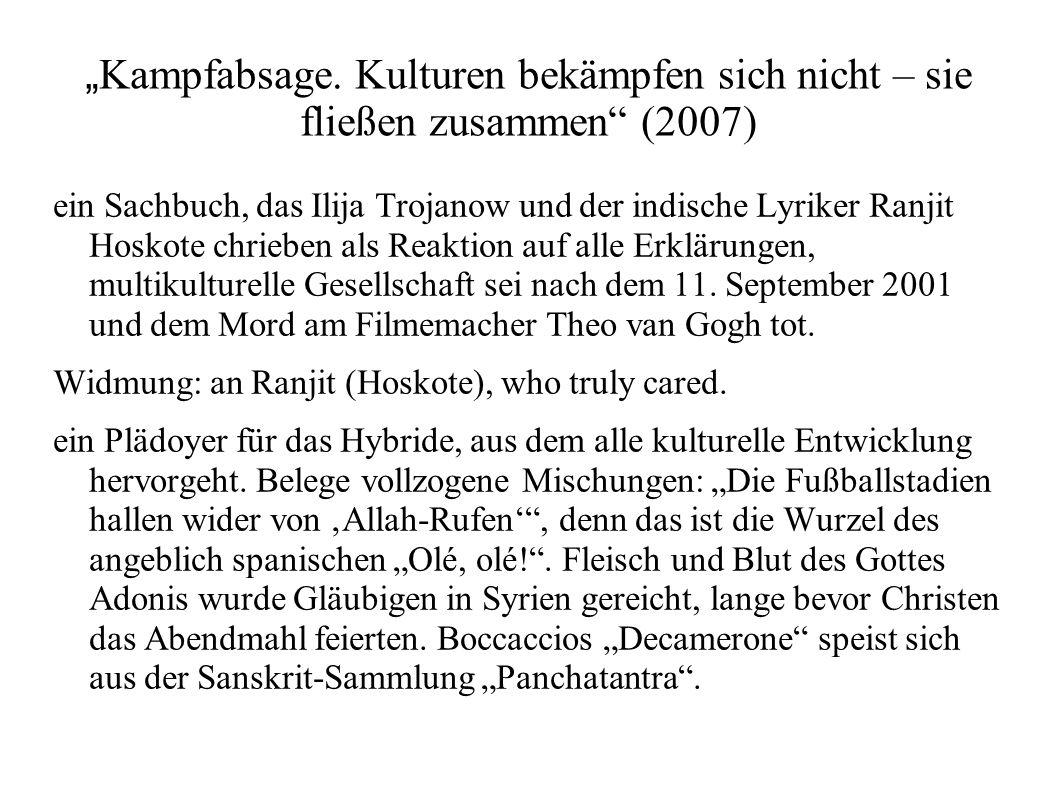 """"""" Kampfabsage. Kulturen bekämpfen sich nicht – sie fließen zusammen"""" (2007) ein Sachbuch, das Ilija Trojanow und der indische Lyriker Ranjit Hoskote c"""