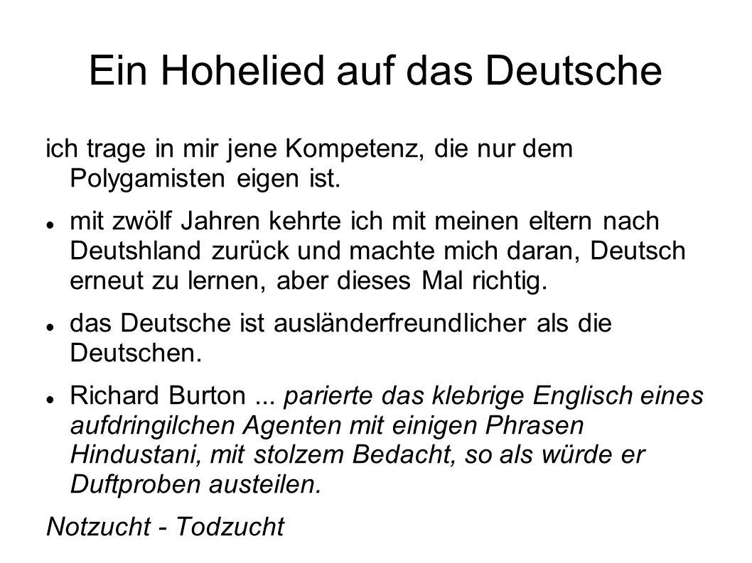 Ein Hohelied auf das Deutsche ich trage in mir jene Kompetenz, die nur dem Polygamisten eigen ist. mit zwölf Jahren kehrte ich mit meinen eltern nach
