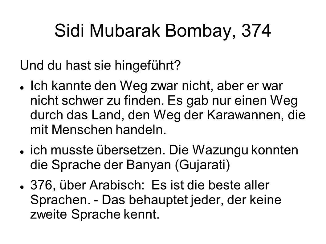 Sidi Mubarak Bombay, 374 Und du hast sie hingeführt? Ich kannte den Weg zwar nicht, aber er war nicht schwer zu finden. Es gab nur einen Weg durch das