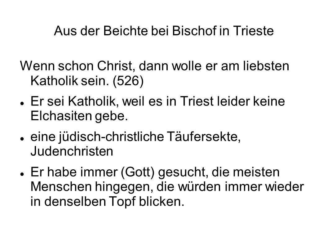 Aus der Beichte bei Bischof in Trieste Wenn schon Christ, dann wolle er am liebsten Katholik sein. (526) Er sei Katholik, weil es in Triest leider kei