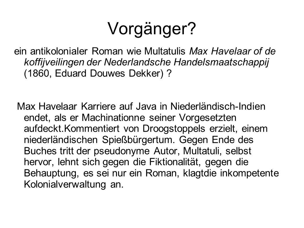 Vorgänger? ein antikolonialer Roman wie Multatulis Max Havelaar of de koffijveilingen der Nederlandsche Handelsmaatschappij (1860, Eduard Douwes Dekke
