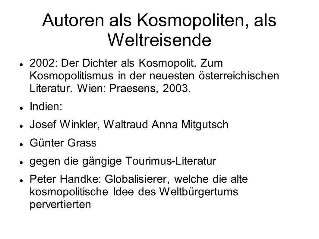 Autoren als Kosmopoliten, als Weltreisende 2002: Der Dichter als Kosmopolit. Zum Kosmopolitismus in der neuesten österreichischen Literatur. Wien: Pra