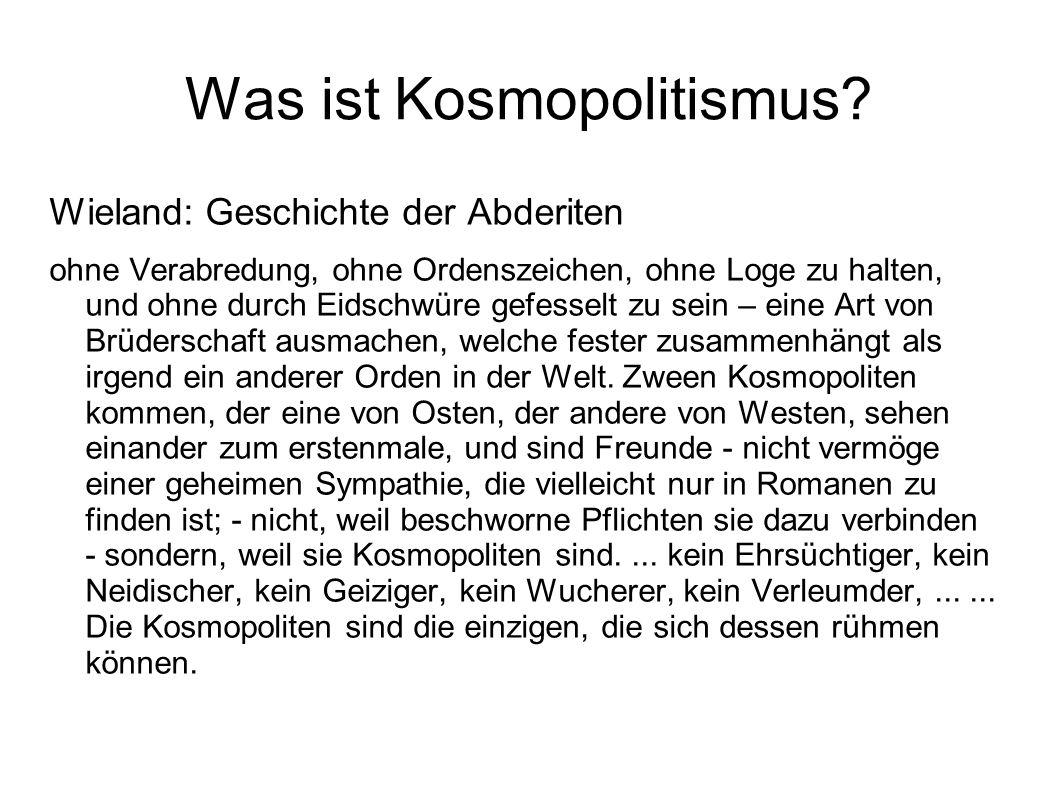 Was ist Kosmopolitismus? Wieland: Geschichte der Abderiten ohne Verabredung, ohne Ordenszeichen, ohne Loge zu halten, und ohne durch Eidschwüre gefess