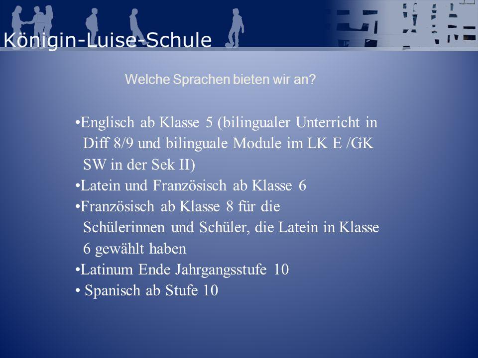 Welche Sprachen bieten wir an? Englisch ab Klasse 5 (bilingualer Unterricht in Diff 8/9 und bilinguale Module im LK E /GK SW in der Sek II) Latein und