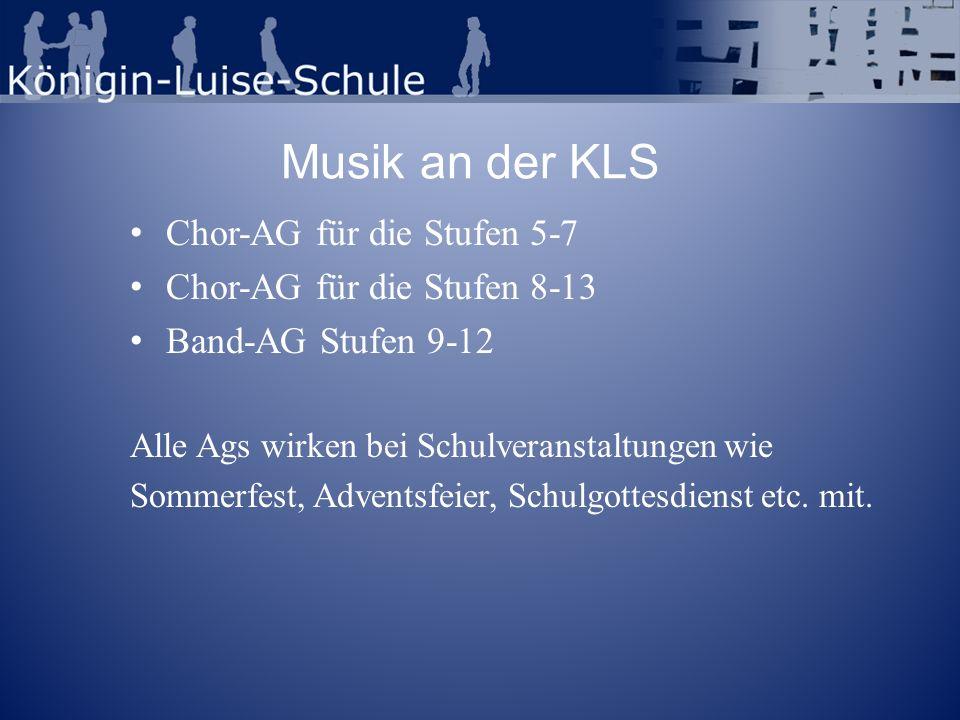 Musik an der KLS Chor-AG für die Stufen 5-7 Chor-AG für die Stufen 8-13 Band-AG Stufen 9-12 Alle Ags wirken bei Schulveranstaltungen wie Sommerfest, A