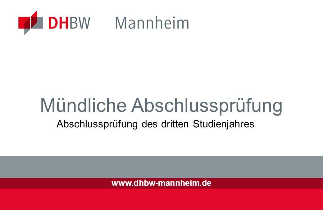 www.dhbw-mannheim.de Mündliche Abschlussprüfung Abschlussprüfung des dritten Studienjahres
