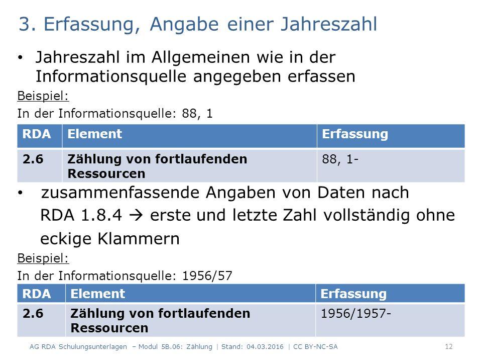 3. Erfassung, Angabe einer Jahreszahl Jahreszahl im Allgemeinen wie in der Informationsquelle angegeben erfassen Beispiel: In der Informationsquelle: