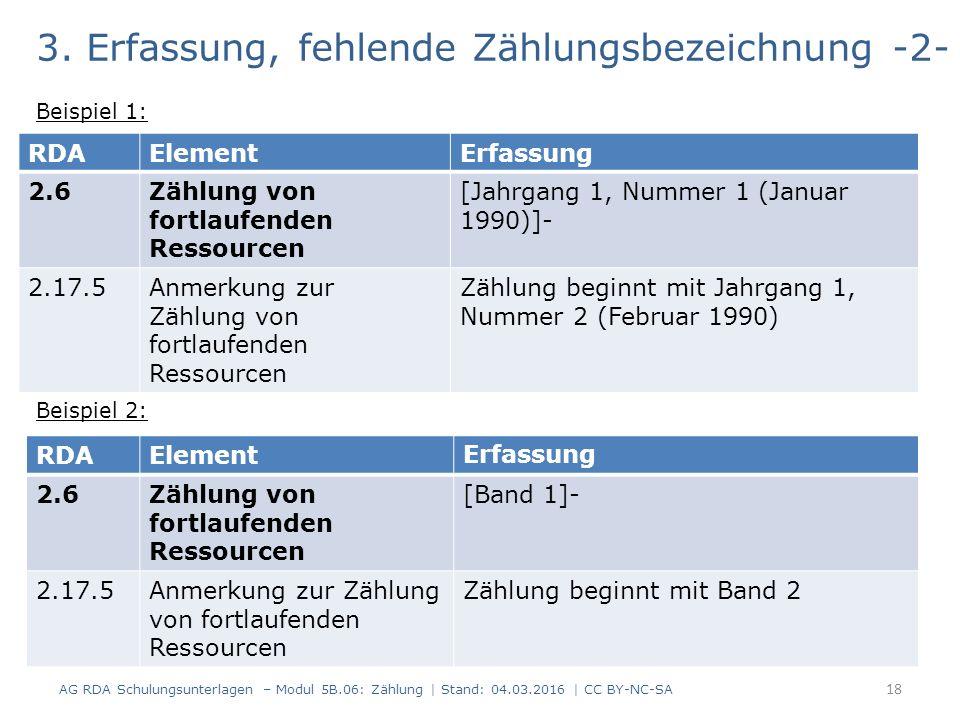 3. Erfassung, fehlende Zählungsbezeichnung -2- Beispiel 1: Beispiel 2: AG RDA Schulungsunterlagen – Modul 5B.06: Zählung | Stand: 04.03.2016 | CC BY-N