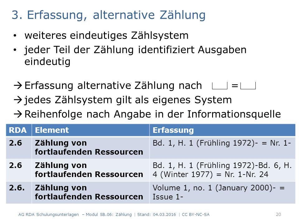 3. Erfassung, alternative Zählung weiteres eindeutiges Zählsystem jeder Teil der Zählung identifiziert Ausgaben eindeutig  Erfassung alternative Zähl