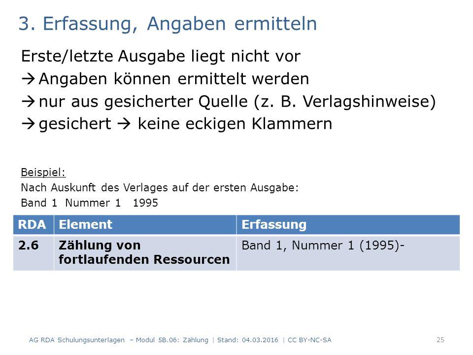 3. Erfassung, Angaben ermitteln Erste/letzte Ausgabe liegt nicht vor  Angaben können ermittelt werden  nur aus gesicherter Quelle (z. B. Verlagshinw