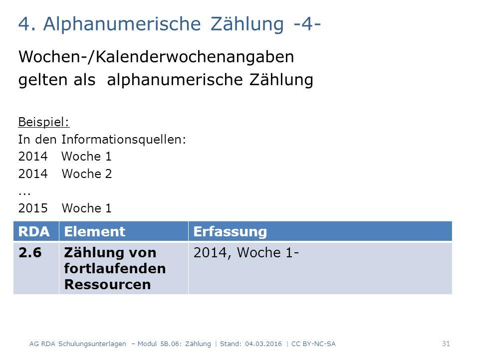 4. Alphanumerische Zählung -4- Wochen-/Kalenderwochenangaben gelten als alphanumerische Zählung Beispiel: In den Informationsquellen: 2014 Woche 1 201