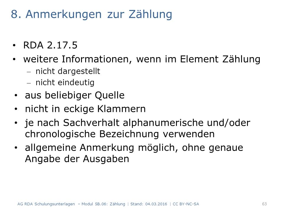 8. Anmerkungen zur Zählung RDA 2.17.5 weitere Informationen, wenn im Element Zählung nicht dargestellt nicht eindeutig aus beliebiger Quelle nicht i