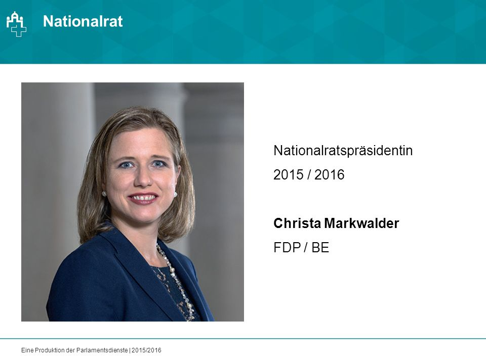 Nationalrat Eine Produktion der Parlamentsdienste | 2015/2016 Nationalratspräsidentin 2015 / 2016 Christa Markwalder FDP / BE