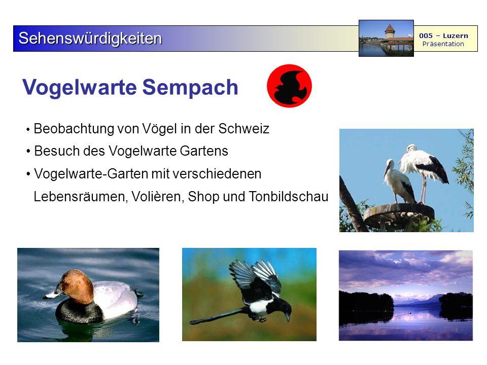 Vogelwarte Sempach Sehenswürdigkeiten 005 – Luzern Präsentation Beobachtung von Vögel in der Schweiz Besuch des Vogelwarte Gartens Vogelwarte-Garten mit verschiedenen Lebensräumen, Volièren, Shop und Tonbildschau
