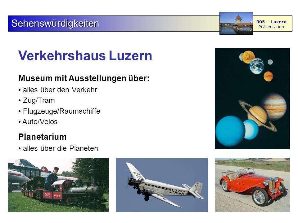 Verkehrshaus Luzern Sehenswürdigkeiten 005 – Luzern Präsentation Museum mit Ausstellungen über: alles über den Verkehr Zug/Tram Flugzeuge/Raumschiffe Auto/Velos Planetarium alles über die Planeten
