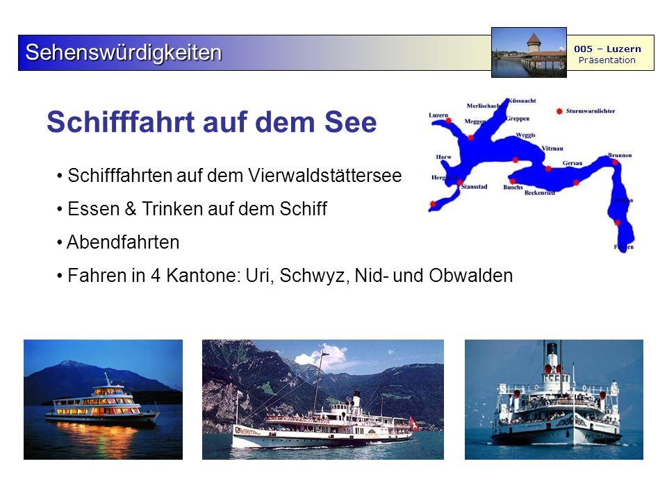 Schifffahrt auf dem See Sehenswürdigkeiten 005 – Luzern Präsentation Schifffahrten auf dem Vierwaldstättersee Essen & Trinken auf dem Schiff Abendfahrten Fahren in 4 Kantone: Uri, Schwyz, Nid- und Obwalden