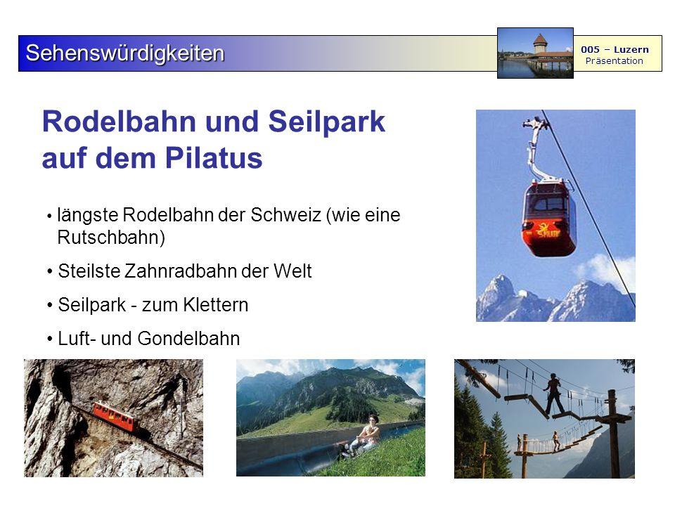 Rodelbahn und Seilpark auf dem Pilatus Sehenswürdigkeiten 005 – Luzern Präsentation längste Rodelbahn der Schweiz (wie eine Rutschbahn) Steilste Zahnradbahn der Welt Seilpark - zum Klettern Luft- und Gondelbahn