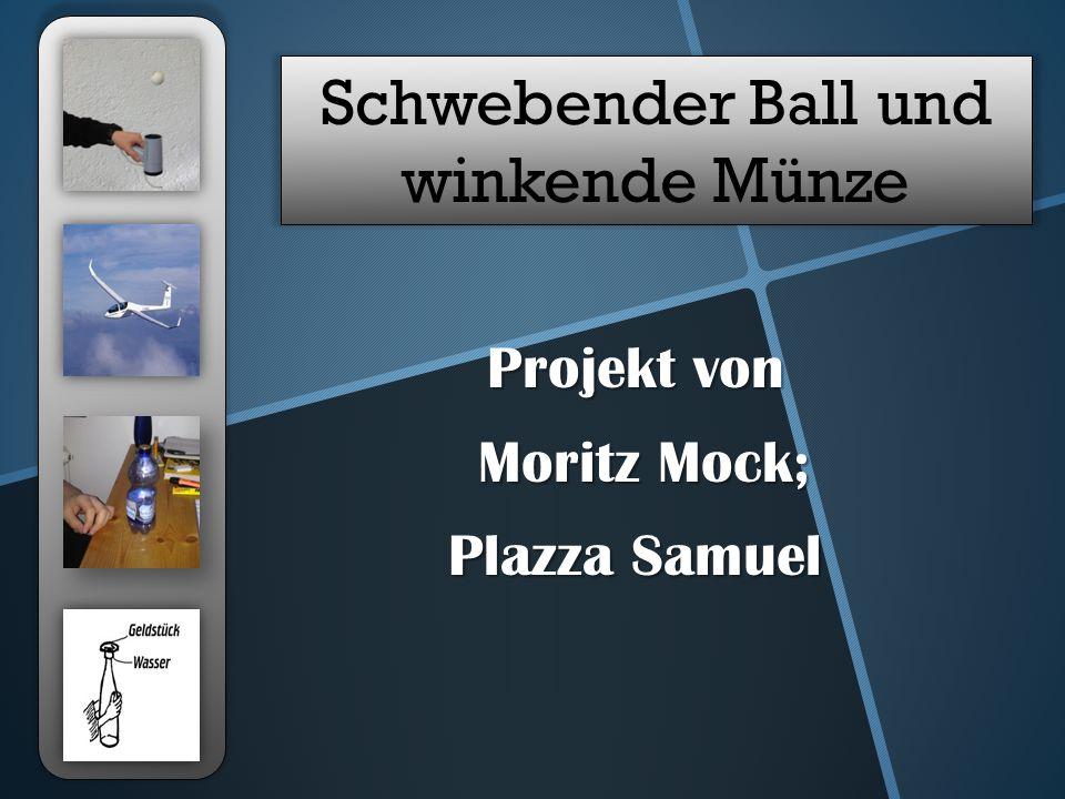 Schwebender Ball und winkende Münze Projekt von Moritz Mock; Moritz Mock; Plazza Samuel