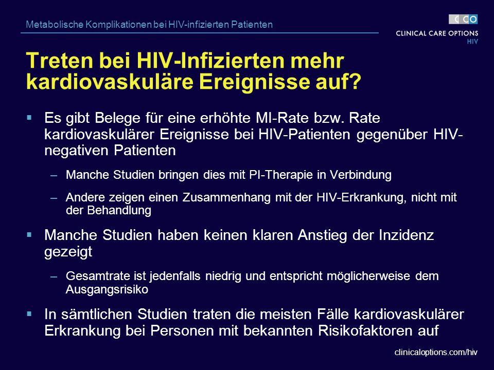 clinicaloptions.com/hiv Metabolische Komplikationen bei HIV-infizierten Patienten  Es gibt Belege für eine erhöhte MI-Rate bzw.