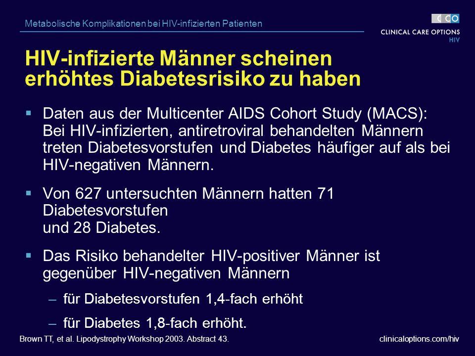 clinicaloptions.com/hiv Metabolische Komplikationen bei HIV-infizierten Patienten HIV-infizierte Männer scheinen erhöhtes Diabetesrisiko zu haben Brown TT, et al.