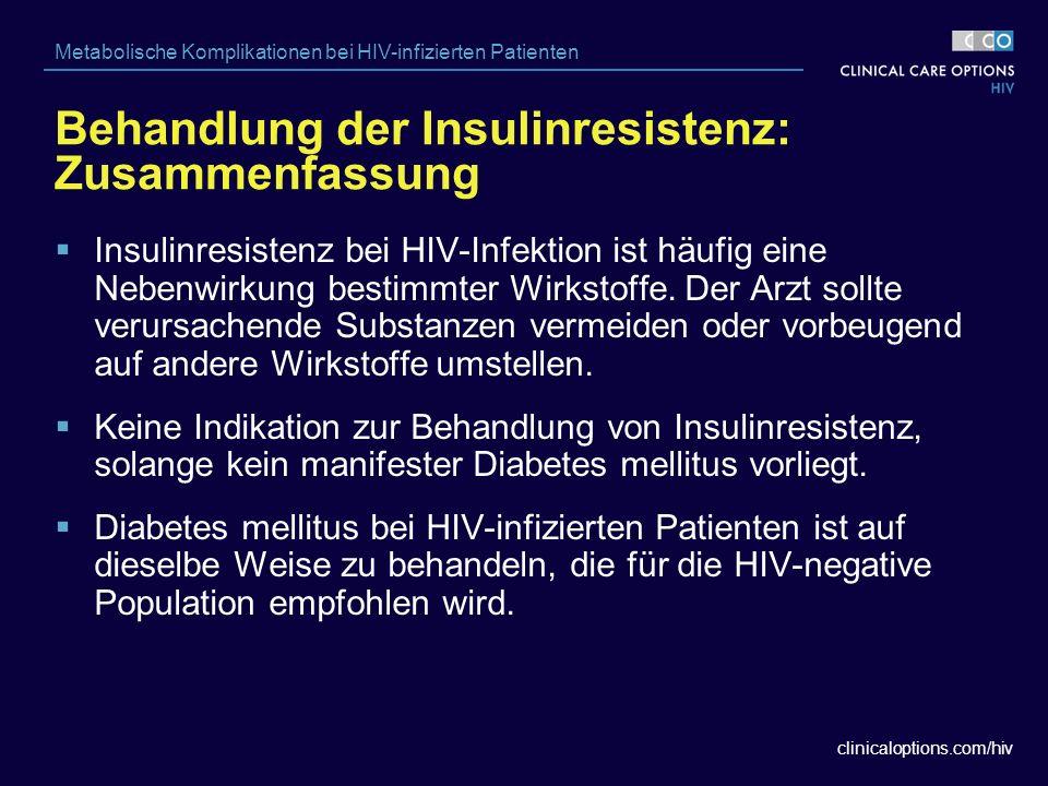 clinicaloptions.com/hiv Metabolische Komplikationen bei HIV-infizierten Patienten Behandlung der Insulinresistenz: Zusammenfassung  Insulinresistenz bei HIV-Infektion ist häufig eine Nebenwirkung bestimmter Wirkstoffe.