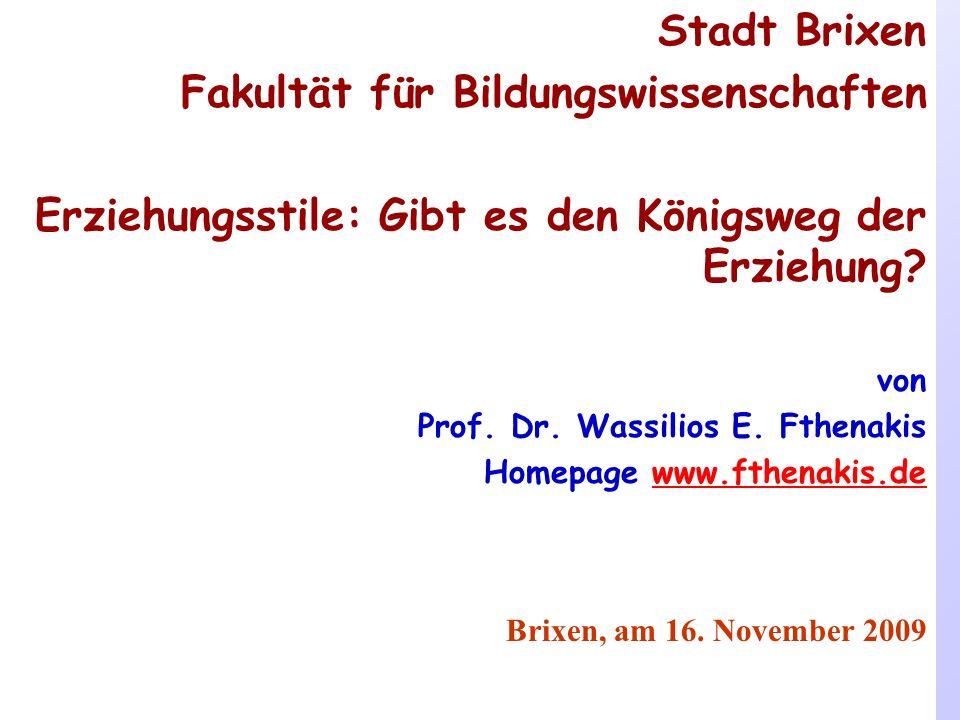 Stadt Brixen Fakultät für Bildungswissenschaften Erziehungsstile: Gibt es den Königsweg der Erziehung.