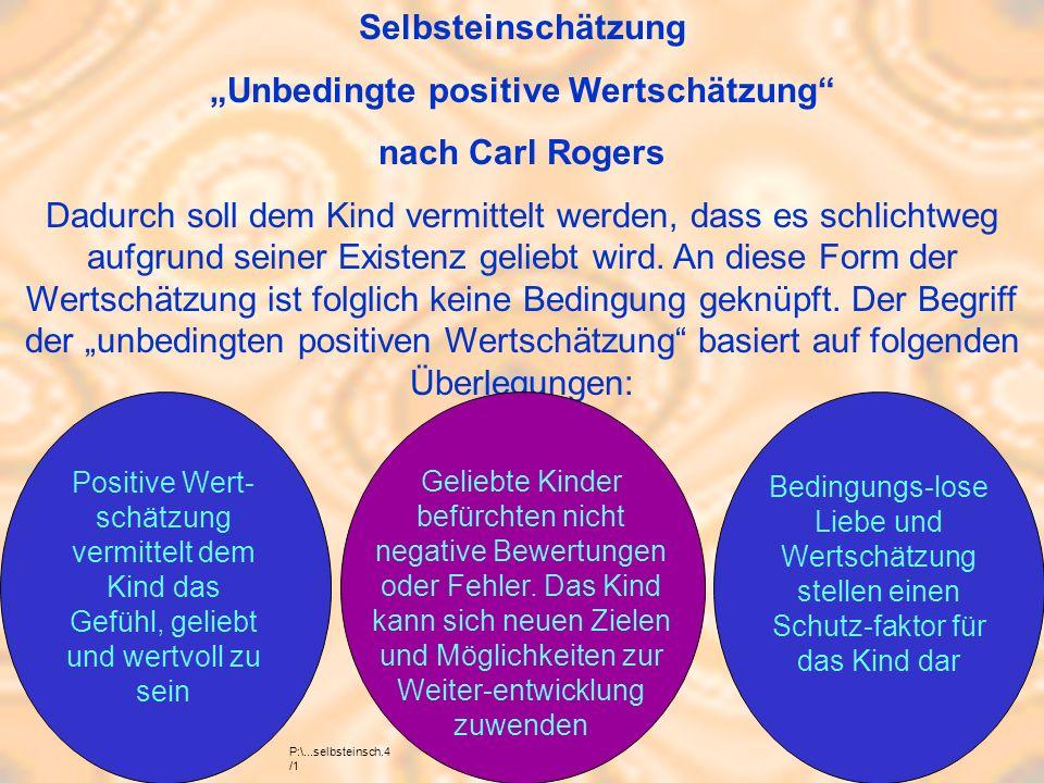 """Selbsteinschätzung """"Unbedingte positive Wertschätzung nach Carl Rogers Dadurch soll dem Kind vermittelt werden, dass es schlichtweg aufgrund seiner Existenz geliebt wird."""