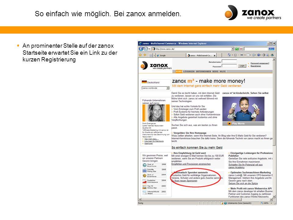 So einfach wie möglich. Bei zanox anmelden.  An prominenter Stelle auf der zanox Startseite erwartet Sie ein Link zu der kurzen Registrierung