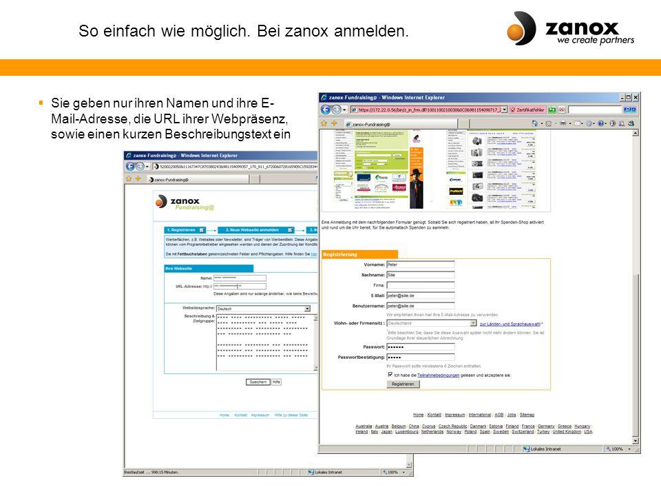 So einfach wie möglich. Bei zanox anmelden.  Sie geben nur ihren Namen und ihre E- Mail-Adresse, die URL ihrer Webpräsenz, sowie einen kurzen Beschre
