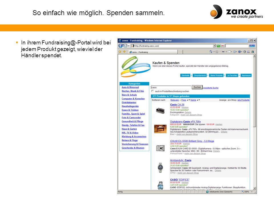 So einfach wie möglich. Spenden sammeln.  In ihrem Fundraising@-Portal wird bei jedem Produkt gezeigt, wieviel der Händler spendet.