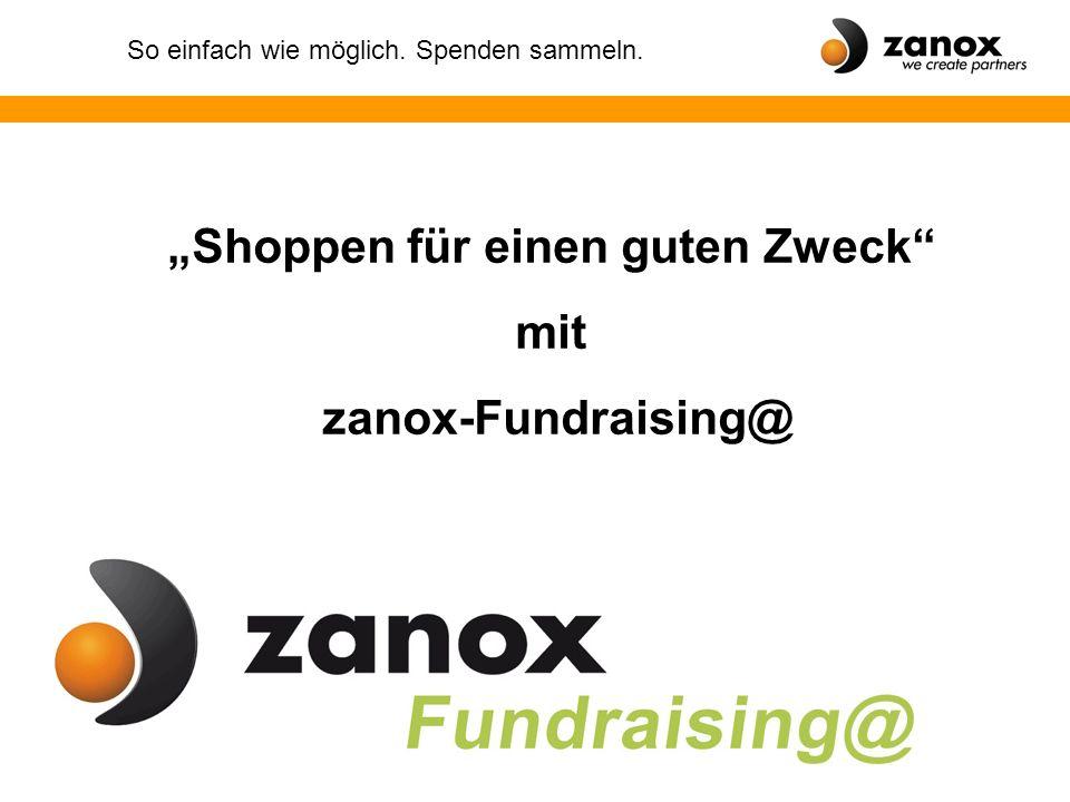 """So einfach wie möglich. Spenden sammeln. """"Shoppen für einen guten Zweck"""" mit zanox-Fundraising@"""